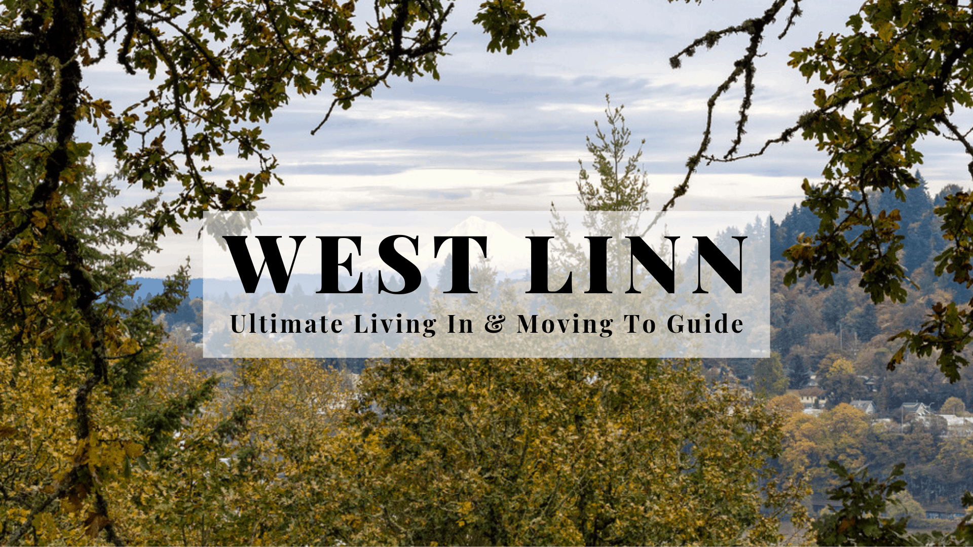 West Linn - Ultimate Living In & Moving To Guide