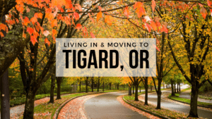 Living in & Moving to Tigard, OR