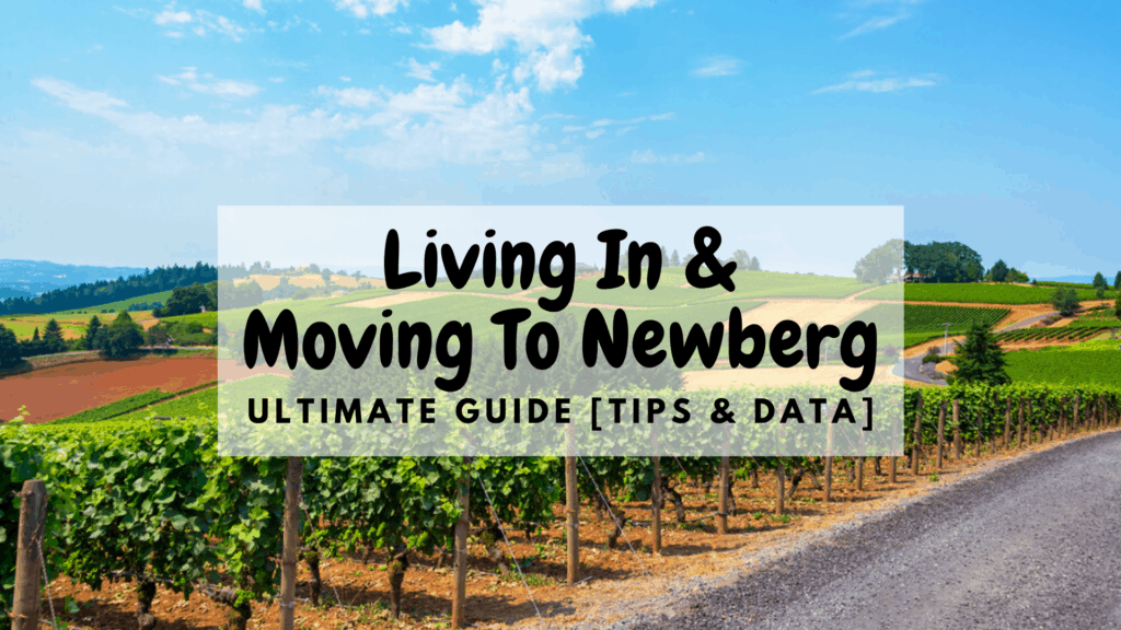 Living in & Moving to Newberg - Ultimate Guide (Tips & Data)