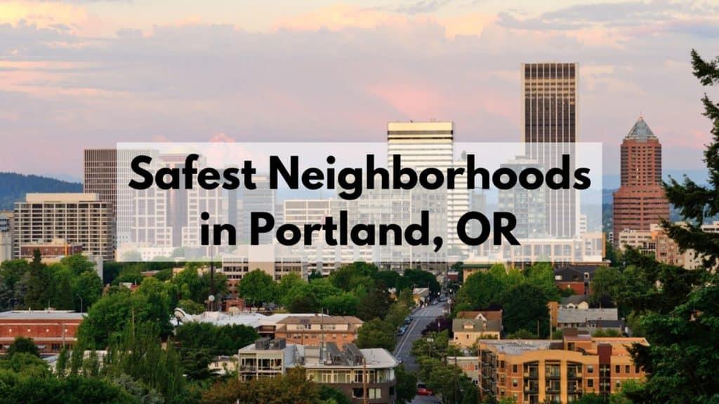 Safest Neighborhoods in Portland, OR