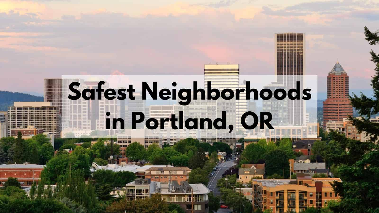Safest Neighborhoods in Portland, OR