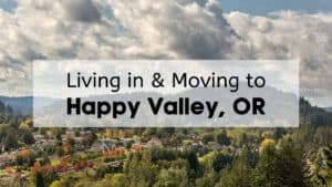 Living in & Moving to Happy Valley, OR